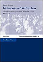 Metropole Und Verbrechen / Metropolis and Crime: Die Gerichtsreportage in Berlin, Paris Und Chicago 1919-1933 / the Court Report in Berlin, Paris and Chicago 1919-1933 (Transatlantische Historische Studien)