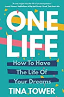 One Life: How To Have The Life Of Your Dreams