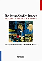 The Latino Studies Reader: Culture, Economy, and Society (Where to Find What You Want to Know)