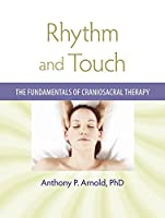 Rhythm and Touch: The Fundamentals of Craniosacral Therapy