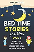 Bed Time Stories for Kids: Easy Way to Help Your Children to Fall Into a Deep Sleep, Listening Beautiful and Relaxing Tales.  BOOK 3 (Babu The Panda Stories)