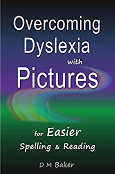 Overcoming Dyslexia with Pictures: For Easier Spelling & Reading by [Baker, D M]