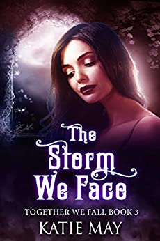 The Storm We Face (Together We Fall Book 3) by [May, Katie]