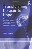 Transforming Despair to Hope (Independent Psychoanalytic Approaches With Children and Adolescents)