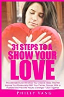 31 Steps to Show Your Love: This Ultimate Guide Will Show You Creative Ideas. This Will Improve Your Relationship With Your Partner Spouse Wife or ... Way to a Stronger Future Together (Volume 10) [並行輸入品]