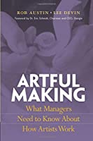 Artful Making: What Managers Need to Know About How Artists Work (Financial Times Prentice Hall Books.)