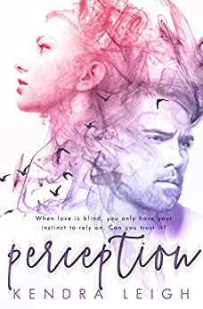 Perception: A Bittersweet Romance Suspense Novel by [Leigh, Kendra]