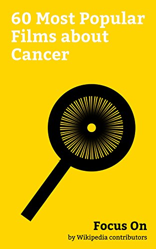 Focus On: 60 Most Popular Films about Cancer: Deadpool (film), The Fault in Our Stars (film), Constantine (film), A Walk to Remember, Elysium (film), My ... Dying Girl (film), etc. (English Edition)