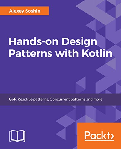 Hands-on Design Patterns with Kotlin: GoF, Reactive patterns, Concurrent patterns and more