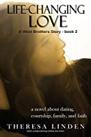 Life-Changing Love: A novel about dating, courtship, family, and faith. (West Brothers)