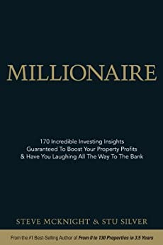 Millionaire: 170 Incredible Investing Insights Guaranteed To Boost Your Property Profits & Have You Laughing All The Way To The Bank by [McKnight, Steve, Silver, Stu]
