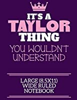 It's A Taylor Thing You Wouldn't Understand Large (8.5x11) Wide Ruled Notebook: A cute notebook or notepad to write in for any book lovers, doodle writers and budding authors!