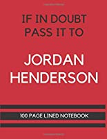 If In Doubt Pass It To Jordan Henderson: Jordan Henderson Themed Notebook/ Journal/ Notepad/ Diary For Liverpool, Teens, Adults and Kids   100 Black Lined Pages With Margins   8.5 x 11 Inches   A4