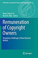Remuneration of Copyright Owners: Regulatory Challenges of New Business Models (MPI Studies on Intellectual Property and Competition Law)