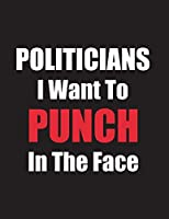Politicians I Want to Punch in the Face: Funny Journal/Composition Book 100 Lined Pages, Funny Quote Notebook for Friends, Family, Co-Workers, Women, Men, Birthdays (Gag Gifts)