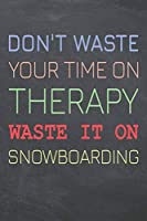 Don't Waste Your Time On Therapy Waste It On Snowboarding: Snowboarding Notebook, Planner or Journal | Size 6 x 9 | 110 Dot Grid Pages | Office Equipment, Supplies & Gear |Funny Snowboarding Gift Idea for Christmas or Birthday