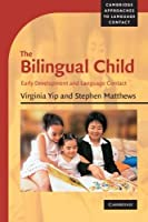 The Bilingual Child: Early Development and Language Contact (Cambridge Approaches to Language Contact)