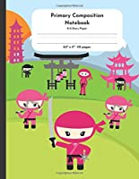 """Primary Composition Notebook K-2 Story Paper 8.5"""" x 11""""  110 pages: Ninja Kids"""