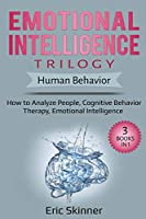 Emotional Intelligence Trilogy - Human Behavior: How to Analyze People, Cognitive Behavior Therapy, Emotional Intelligence