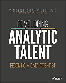 Developing Analytic Talent: Becoming a Data Scientist by [Granville, Vincent]