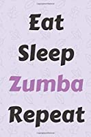 Eat Sleep Zumba Repeat: Zumba Fitness Notebook to Write in | Friend GIft | Dance Journal | The perfect way to record your hobby |