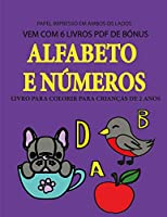 Livro para colorir para crianças de 2 anos (Alfabeto e números): Este livro tem 40 páginas coloridas com linhas extra espessas para reduzir a frustração e melhorar a confiança. Este livro vai ajudar as crianças muito pequenas a desenvolver o controlo da