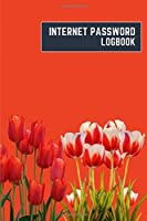 internet password logbook: 6x9 cute internet password book | cool internet password log book paper with page numbers | internet password logbook | internet password notebook journal paper | tulip nature plant flower red orange color