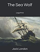 The Sea Wolf: Large Print