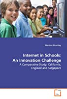 Internet in Schools: An Innovation Challenge: A Comparative Study: California, England and Singapore