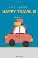 Happy Travels: Mileage Log Book, Record Book for Cars, Tracking your Daily Miles, Gas Expense for Business and Tax Savings, Gas Mileage Tracker Notebook, Vehicle Journal