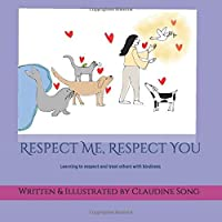 Respect Me, Respect You: Treating people with respect makes our world a nicer place to live in.