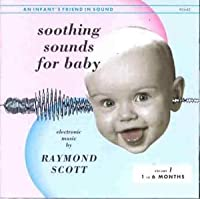 Soothing Sounds for Baby: Volume 1, 1-6 Months by Raymond Scott