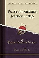 Polytechnisches Journal, 1839, Vol. 73 (Classic Reprint)