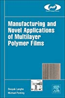 Manufacturing and Novel Applications of Multilayer Polymer Films (Plastics Design Library)