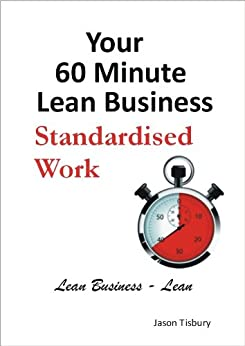 [Tisbury, Jason]のYour 60 Minute Lean Business - Standardized Work (English Edition)