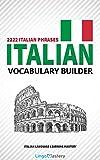 Italian Vocabulary Builder: 2222 Italian Phrases To Learn Italian And Grow Your Vocabulary (Italian Language Learning Mastery) (English Edition)