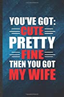 You've Got Cute Pretty Fine Then You Got My Wife: Funny Blank Lined Wife Husband Notebook/ Journal, Graduation Appreciation Gratitude Thank You Souvenir Gag Gift, Modern Cute Graphic 110 Pages