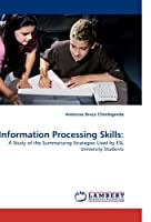 Information Processing Skills:: A Study of the Summarizing Strategies Used by ESL University Students