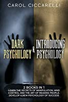 Dark Psychology & Introducing Psychology: 2 Books in 1:  Learn the Secrets of Manipulation, Mind Control and the Art of Reading People. Develop a new Psychology of Success