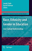 Race, Ethnicity and Gender in Education: Cross-Cultural Understandings (Globalisation, Comparative Education and Policy Research)