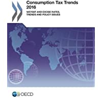 Consumption Tax Trends 2016: Vat/Gst and Excise Rates, Trends and Policy Issues