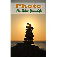 Photo For Relax Your Life: (Photo Books,Photo Album,Photo Big Book,Photo Display,Photo Journal,Photo Magazines,Photo Story,Photo Traveler,Travel Books,Travel ... Photos,Travel Photography) (English Edition)