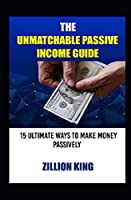 The Ultimate Passive Income Guide: ...15 Ways Make Money Passively
