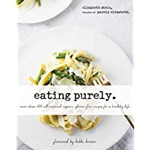 Eating Purely: More Than 100 All-Natural, Organic, Gluten-Free Recipes for a Healthy Life
