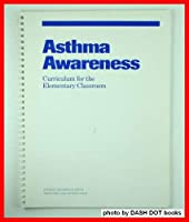 Asthma Awareness: Curriculum for the Elementary Classroom