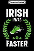 Composition Notebook: Irish I Was Faster Funny Running St Patricks Day  Journal/Notebook Blank Lined Ruled 6x9 100 Pages