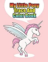 my little pony trace and color book: My little pony coloring book for kids, children, toddlers, crayons, adult, mini, girls and Boys.  Large 8.5 x 11. 50 Coloring Pages