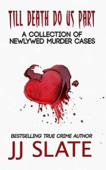 [Slate, JJ]のTill Death Do Us Part: True Stories of Newlywed Murder Cases (English Edition)