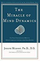 The Miracle of Mind Dynamics: Use Your Subconscious Mind to Obtain Complete Control Over Your Destiny by Joseph Murphy(1972-03-15)