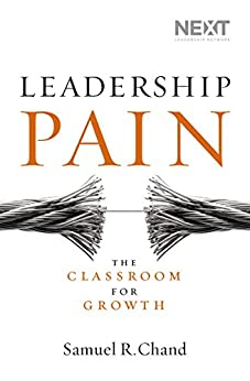 Leadership Pain: The Classroom for Growth by [Chand, Samuel R. ]